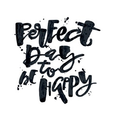 Perfect day to be happy vector image vector image