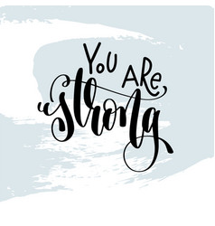 you are strong - hand lettering inscription on vector image