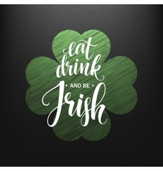 Happy St Patricks Day Greating Eat Drink and be vector