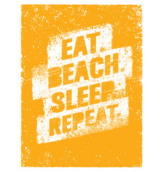 Eat beach sleep repeat summertime vacations vector