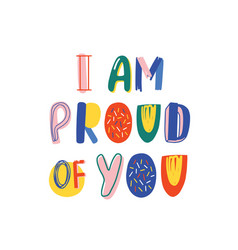 i am proud you hand drawn lettering vector image