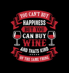 You cant buy happiness but you can buy wine vector