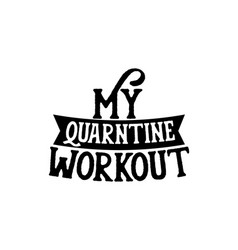 My qurantine workout hand drawn typography poster vector