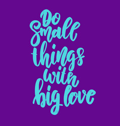 do small things with big love lettering phrase vector image