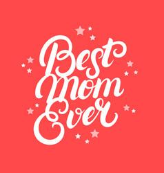 Best mom ever hand written lettering vector