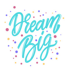 dream big lettering phrase for postcard banner vector image