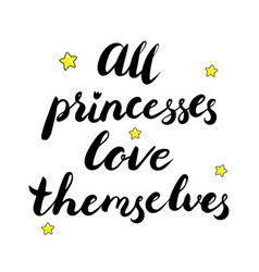 all princesses love themselves text vector image
