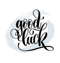 Good luck - hand lettering inscription on blue vector