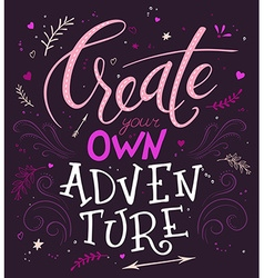 hand lettering quote - create your own adventure vector image