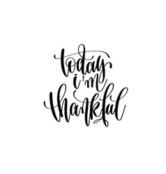 Today i am thankful hand written lettering vector
