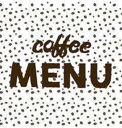 Coffee beans on white background and hand written vector image vector image