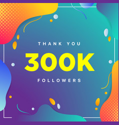 300k or 300000 followers thank you colorful vector