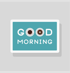 good morning greeting card with coffee and donut vector image