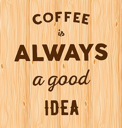Hand written quote coffee is always a good idea vector