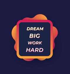 motivation quote dream big work hard vector image