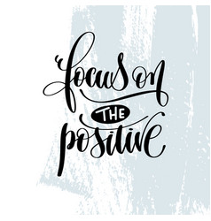 Focus on the positive - hand lettering inscription vector
