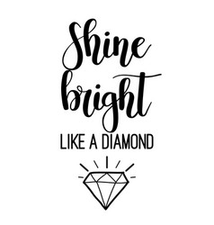 Shine bright like a diamond lettering vector