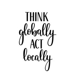 think globally act locally motivational vector image
