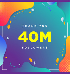 40m or 40000000 followers thank you colorful vector