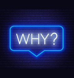 Neon sign why in speech bubble frame on dark vector