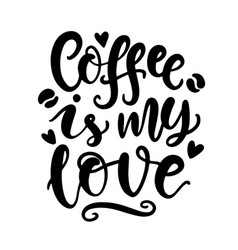 coffee is my love handwritten lettering vector image
