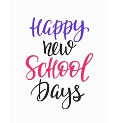 Happy New School Days typography quote vector