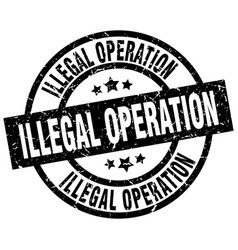 Illegal operation round grunge black stamp vector