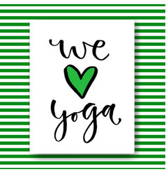 Hand drawn lettering we love yoga card in vector