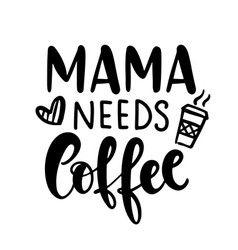 mama needs coffee funny hand lettering quote vector image