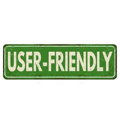 User friendly vintage rusty metal sign vector