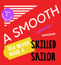A smooth sea never made a skilled sailor quote vector
