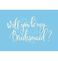 Will you be my bridesmaid Wedding simple lettering vector image