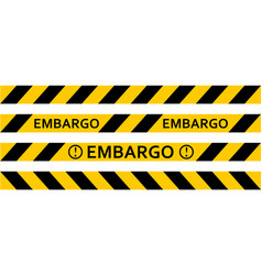Yellow warning tape inscription embargo vector