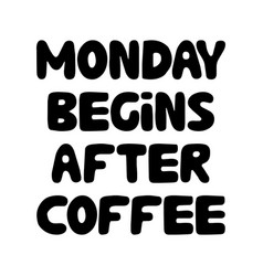 monday begins after coffee cute hand drawn doodle vector image