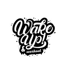 Wake up and workout hand written lettering quote vector