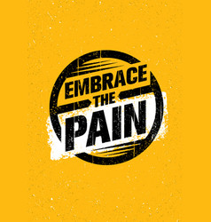 embrace the pain sign sport and fitness creative vector image