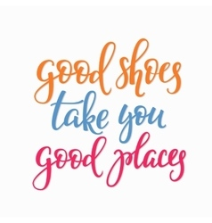 Good shoes take you good places quote vector