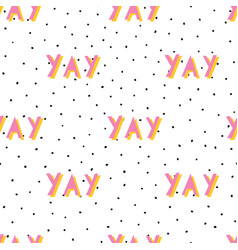 yay seamless pattern positive word vector image