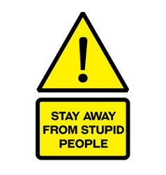 Stay away from stupid people warning sign vector