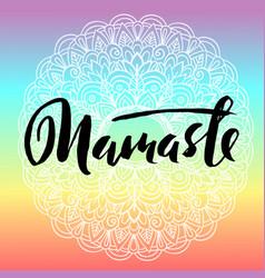 Abstract mandala ornament namaste brush lettering vector