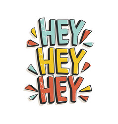 Hey hey hey phrase or message written with modern vector