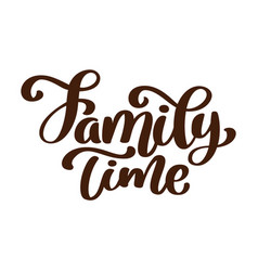Family time - hand drawn lettering isolated vector