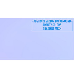 Abstract blurred gradient background with light vector