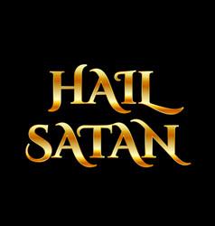 Hail satan- antichrist quote with occult symbol vector