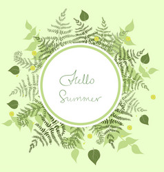 round frame fern with words hello summer vector image