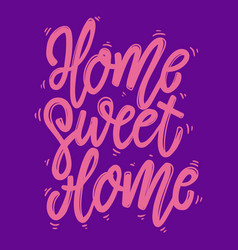 home sweet home lettering phrase for postcard vector image