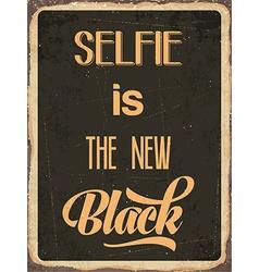 Retro metal sign Selfie is the new black vector