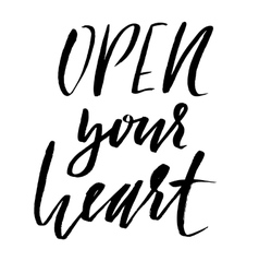 Hand lettered inspirational quote Open your heart vector