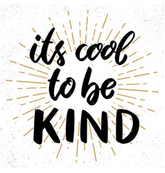 Its cool to be kind lettering phrase on grunge vector