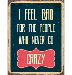 Retro metal sign I feel bad vector